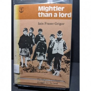 Mightier than a lord - the Highland crofters' struggle for the land Book by Grigor, Iain Fraser