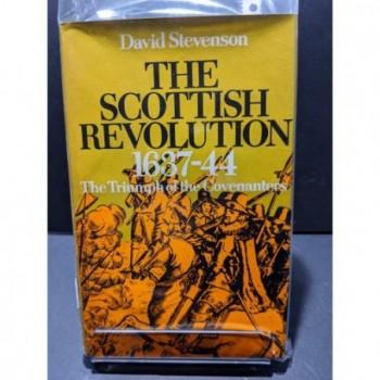 The Scottish Revolution 1637-44: The Triumph of the Covenanters Book by Stevenson, David
