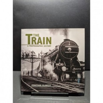 The Train: A Photographic History Book by Glances, Jonathan