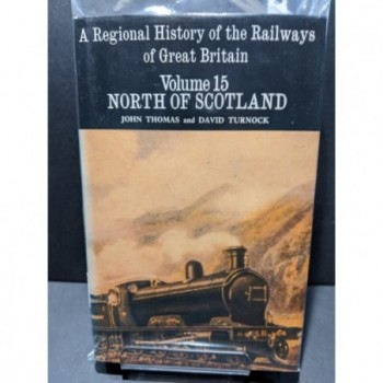 A Regional History of the Railways of Great Britain Vol.15 North of Scotland Book by Thomas & Turnock