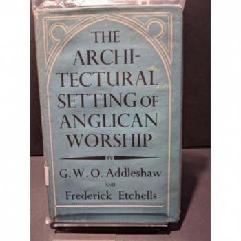 The Architectural Setting of Anglican Worship Book by Addleshaw & Etchells