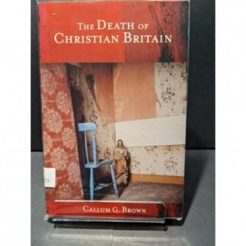 The Death of Christian Britain: Understanding secularisation Book by Brown, Callum G