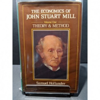 The Economics of John Stuart Mill  Volume One: Theory and Method Book by Hollander, Samuel