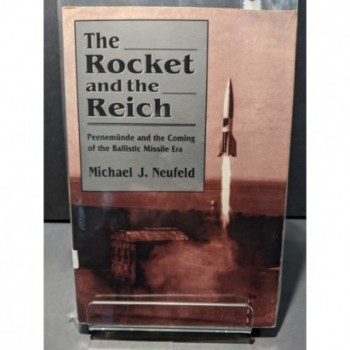 The Rocket and the Reich: Peenemunde and the Coming of the Ballistic Missile Era Book by Neufeld, Michael J