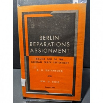 Berlin Reparations Assignment: Round One of the German Peace Settlement Book by Ratchford & Ross