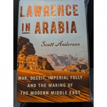 Lawrence in Arabia: War, Deceit, Imperial Folly and the Makingof the Modern Middle East Book by Anderson, Scott