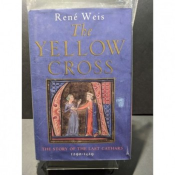 The Yellow Cross: The Story of the Last Cathars 1290-1329 Book by Weis, Rene