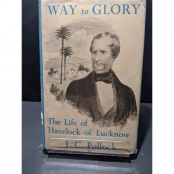 Way to Glory: The Life of Havelock of Lucknow Book by Pollock, J C