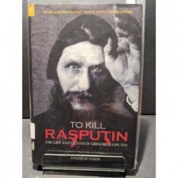 To Kill Rasputin: The Life & Death of Grigor Rasputin Book by Cook, Andrew