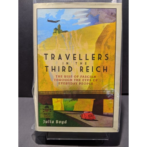 Travellers in the Third Reich:  The Rise of Fascisim Through the Eyes of Everyday People Book by Boyd, Julia