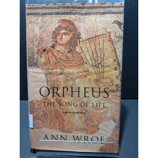 Orpheus:  The Song of LIfe Book by Wroe, Ann