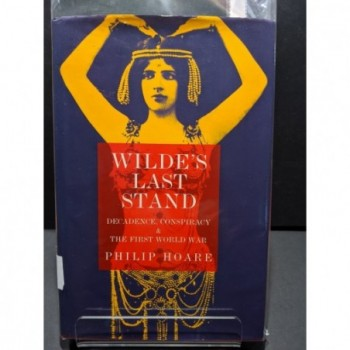 Wilde's Last Stand: Decadence, Conspiracy and The First World War Book by Hoare, Philip