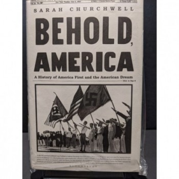 Behold, America - A History of America First and the American Dream Book by Churchwell, Sarah