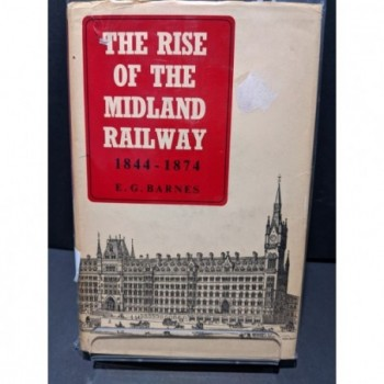 The Rise of the Midland Railway 1844-1874 Book by Barnes, E G