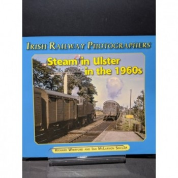 Steam In Ulster in the 1960s - Irish Railway Photographers Book by Whitford & Sinclair