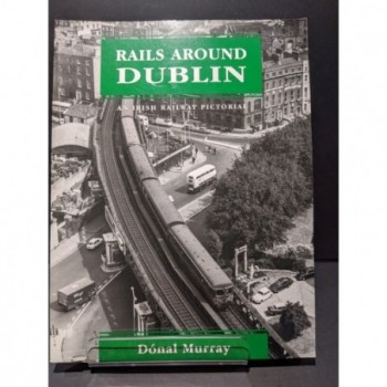 Rails Around Dublin - An Irish Railway Pictorial Book by Murray, Donal