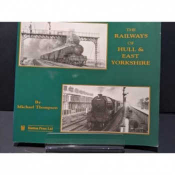 The Railways of Hull & East Yorkshire Book by Thompson, Michael
