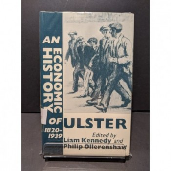 An Economic History of Ulster 1820-1939 Book by Kennedy & Ollerenshaw (eds)