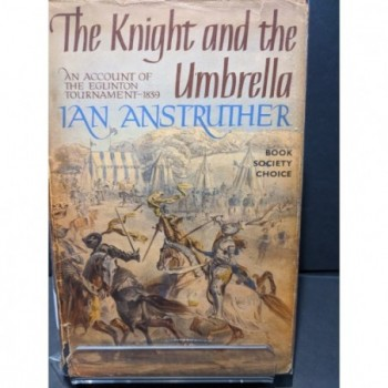 The Knight and the Umbrella: An Accound of The Eglinton Tournament 1839 Book by Anstruther, Ian