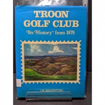 Troon Golf Club: Its History from 1878 Book by Mackintosh, I M