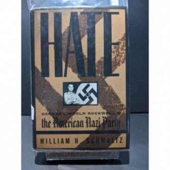 Hate: George Lincoln Rockwell and the American Nazi Party Book by Schmaltz, William H