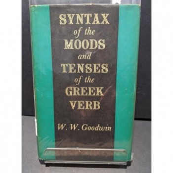 Syntax of the Moods and Tenses of the Greek Verb Book by Goodwin, W W