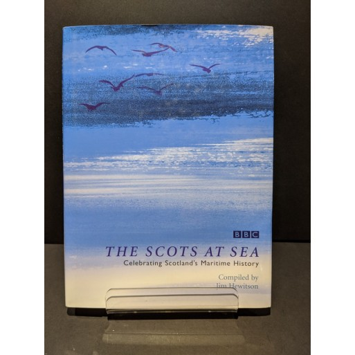The Scots at Sea: Celebrating Scotland's Maritime History Book by Hewitson, J (compiler)
