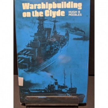 Warshipbuilding on the Clyde Book by Peebles, High B