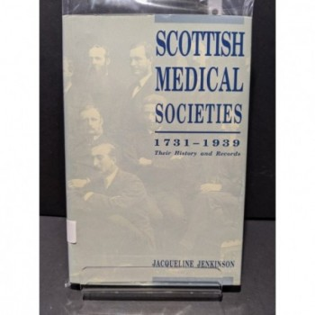 Scottish Medical Societies 1731-1939: Their History and Records Book by Jenkinson, Jacqueline